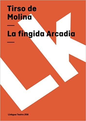La fingida Arcadia (Teatro) (Spanish Edition)