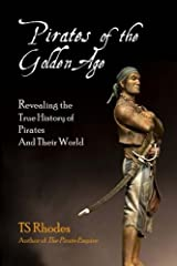 Pirates of the Golden Age: Revealing the True History of Pirates and their World