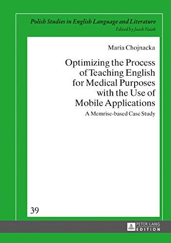 Optimizing the Process of Teaching English for Medical Purposes with the Use of Mobile Applications: A Memrise-based Case Study (Polish Studies in English Language and Literature) by Peter Lang GmbH, Internationaler Verlag der Wissenschaften
