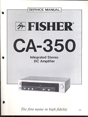 Fisher CA-350 Integrated Stereo DC Amplifier Service Manual 1981 at Amazons Entertainment Collectibles Store