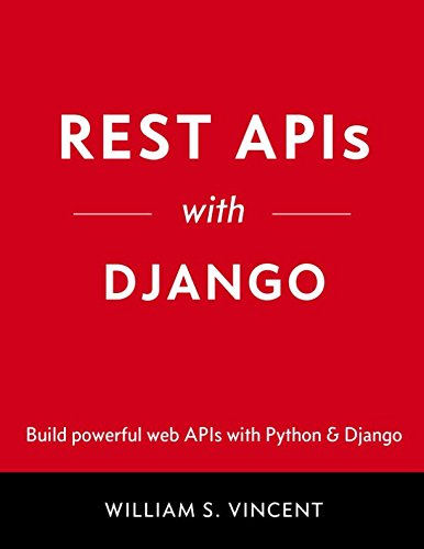 REST APIs with Django: Build powerful web APIs with Python and Django by Independently published