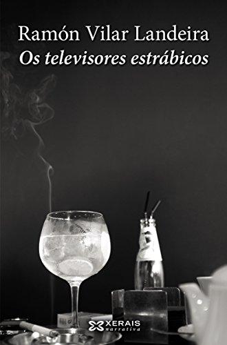 Os televisores estrábicos (Edición Literaria - Narrativa E-Book) (Galician Edition)