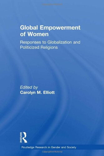 Global Empowerment of Women: Responses to Globalization and Politicized Religions (Routledge Research in Gender and Soci