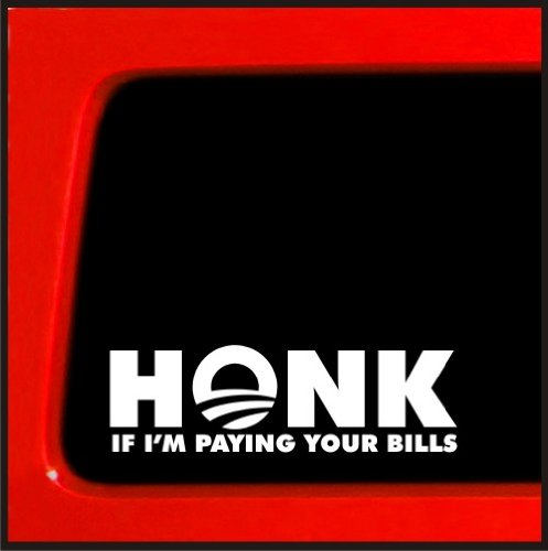 Honk if Im paying your bills joke decal anti obama decal funny obamacare healthcare