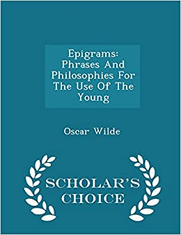 Epigrams: Phrases And Philosophies For The Use Of The Young - Scholar's Choice Edition