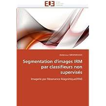 SEGMENTATION D'IMAGES IRM PAR CLASSIFIEURS NON SUPERVISES