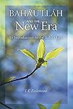 Baha'u'llah and the New Era: An Introduction to the Bahai Faith
