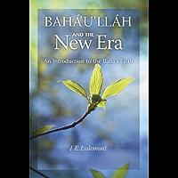 Baha'u'llah and the New Era: An Introduction to the Bahai Faith (English Edition)