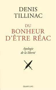 Du bonheur d'être réac : Apologie de la liberté par Denis Tillinac