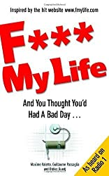 F My Life: And You Thought You'd Had a Bad Day... by Guedj, Didier, Valette, Maxime, Passaglia, Guillaume (2009) Paperback