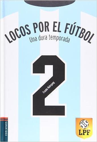 Locos por el futbol - Una dura temporada Locos por el fútbol  Amazon.es  Frauke  Nahrgang 65204a355de70