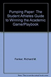 Pumping Paper: The Student Athletes Guide to Winning the Academic Game/Playbook