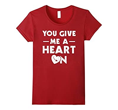 You Give Me A Heart On T-Shirt Funny Valentine's Day Saying