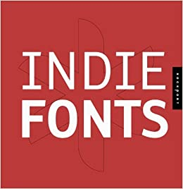 Indie Fonts: A Compendium Of Digital Type From Independent Foundries