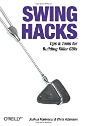 Swing Hacks: Tips and Tools for Killer GUIs
