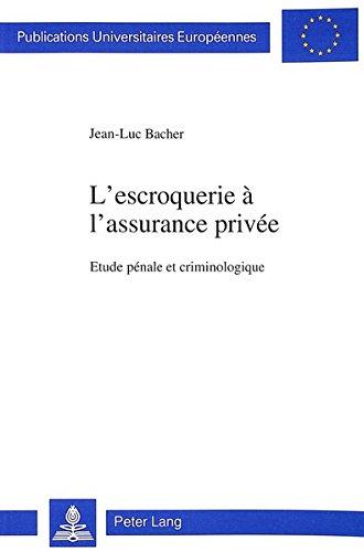 L'Escroquerie A L'Assurance Privee: Etude Penale Et Criminologique Broché – 1 juin 1995 Jean-Luc Bacher Peter Lang Gmbh 390675409X Recht / Allgemeines