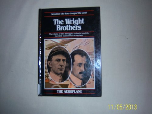 The Wright Brothers: Powered Flight (The Scientists Who Have Changed the World)