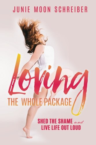 Loving the Whole Package: Shed the Shame and Live Life Out Loud ()