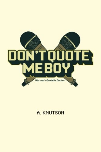 Dont Quote Me Boy Hip Hops Quotable Quotes A Knutson