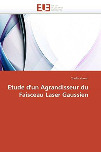 Etude d'un Agrandisseur du Faisceau Laser Gaussien (Omn.Univ.Europ.) (French Edition)