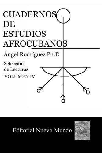 Cuadernos de Estudios Afrocubanos.: Seleccion de Lecturas. Volumen IV (Spanish Edition) [Ed. Angel Rodriguez Ph.D. - Dr. Israel Castellanos] (Tapa Blanda)