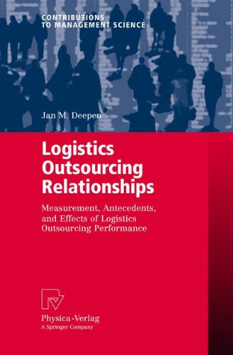Logistics Outsourcing Relationships: Measurement, Antecedents, and Effects of Logistics Outsourcing Performance (Contributions to Management Science) by Deepen Deepen (Image #2)