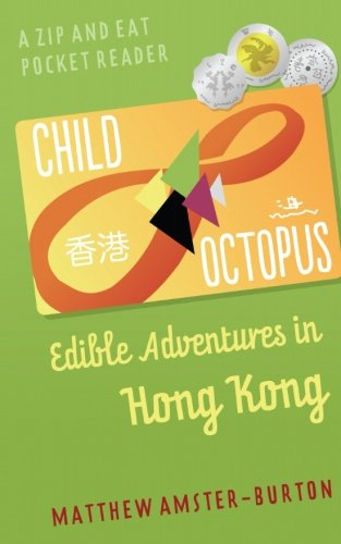Child Octopus: Edible Adventures in Hong Kong (Zip and Eat Pocket Reader) (Volume 1)