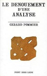 Le dénouement d'une analyse par Gérard Pommier