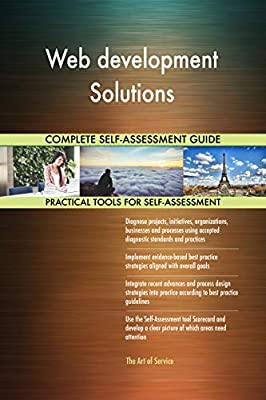 Web development Solutions All-Inclusive Self-Assessment - More than 690 Success Criteria, Instant Visual Insights, Comprehensive Spreadsheet Dashboard, Auto-Prioritized for Quick Results