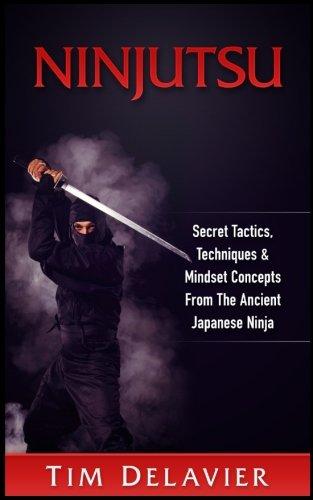 Ninjutsu: Secret Tactics, Techniques & Mindset Concepts From The Ancient Japanese Ninja ()