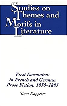 First Encounters in French and German Prose Fiction, 1830-1883 (Studies on Themes and Motifs in Literature)