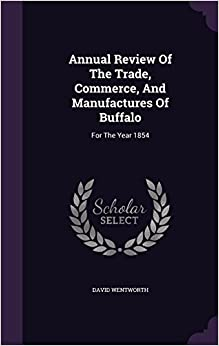 Annual Review Of The Trade, Commerce, And Manufactures Of Buffalo: For The Year 1854