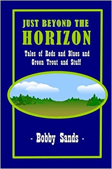 Just Beyond The Horizon: Tales of Blues and Reds and Green Trout and Stuff