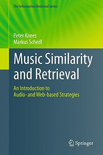 Music Similarity and Retrieval: An Introduction to Audio- and Web-based Strategies (The Information Retrieval Series) by Knees Peter