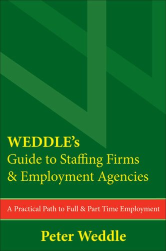 WEDDLE's Guide to Staffing Firms & Employment Agencies: A Practical Path to Full & Part Time Employment