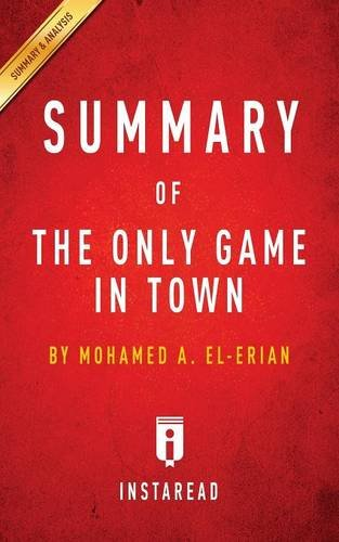 Summary of The Only Game in Town: by Mohamed A. El-Erian | Includes Analysis