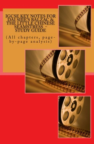 IGCSE KEY NOTES FOR DAI SIJIE'S BALZAC & THE LITTLE CHINESE SEAMSTRESS - Study Guide: (All chapters, page-by-page analysis)