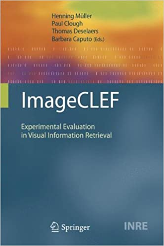 ImageCLEF: Experimental Evaluation in Visual Information Retrieval (The Information Retrieval Series)