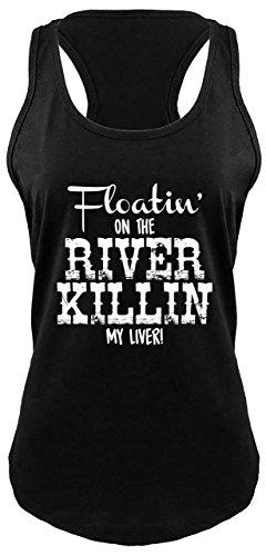 Comical Shirt Ladies Racerback Tank Floating On The River Killing My Liver Black M (Floating Down The River Killing My Liver)