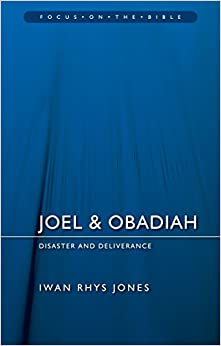 Joel and Obadiah: Disaster And Deliverance (Focus on the Bible)