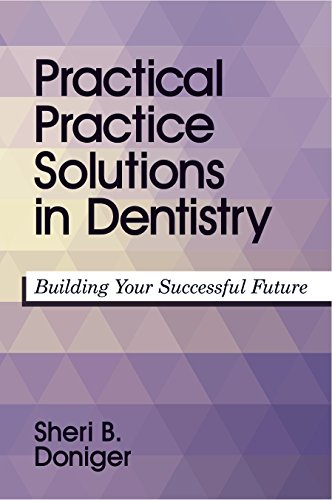 Practical Practice Solutions in Dentistry: Building Your Successful Future