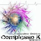 Complesso K MMXIII by Il Giardino Onirico (2013-05-04)