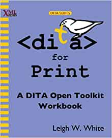 Dita for Print: A Dita Open Toolkit Workbook: Leigh W