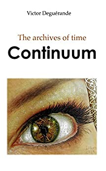 Continuum (The archives of time Book 1) by [Deguérande, Victor]