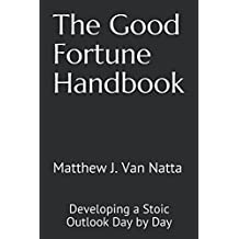The Good Fortune Handbook: Developing a Stoic Outlook Day by Day