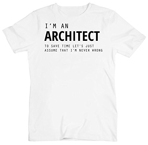 I'm An Architect, To Save Time Let's Just Assume That I'm Never Wrong Camiseta para hombre