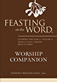 Feasting on the Word Worship Companion: Liturgies for Year A, Volume 2: Trinity Sunday through Reign of Christ