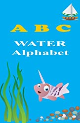 ABC Water Alphabet (ABC Books Book 1)