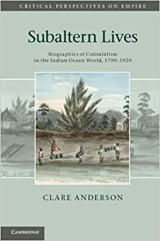 Book Subaltern Lives: Biographies of Colonialism in the Indian Ocean World, 1790-1920 (Critical Perspectives on Empire) by Clare Anderson (2012-05-07)