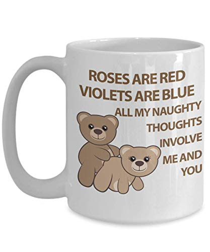 Roses are red, violets are blue. All my dirty thoughts involve me and you! Mug 15oz - Unique gift for men or women - Novelty Valentines present for her or him, husband or wife, boyfriend or girlfriend
